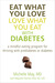 Eat What You Love, Love What You Eat with Diabetes: A Mindful Eating Program for Thriving with Prediabetes or Diabetes