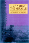 Dreaming the Miracle: Three French Prose Poets: Max Jacob, Jean Follain, Francis Ponge