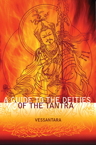 A Guide to the Deities of the Tantra by Vessantara (Tony McMahon)