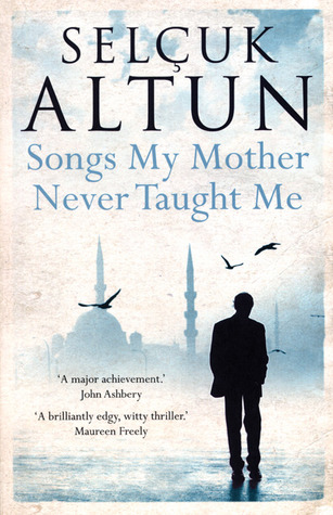 Songs My Mother Never Taught Me by Selçuk Altun