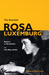 The Essential Rosa Luxemburg by Rosa Luxemburg