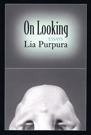 On Looking by Lia Purpura