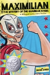 Maximilian & the Mystery of the Guardian Angel: A Bilingual Lucha Libre Thriller