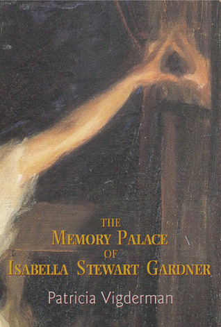 The Memory Palace of Isabella Stewart Gardner by Patricia Vigderman