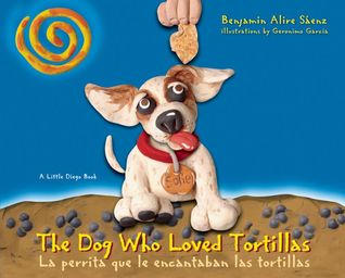 The Dog Who Loved Tortillas / La perrita que le encantaban la... by Benjamin Alire Sáenz