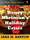 "Henry Hartman's Holiday Crisis (An ""Off-the-Books"" Mystery, #1)"