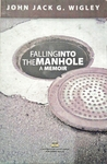 Falling Into The Manhole: A Memoir