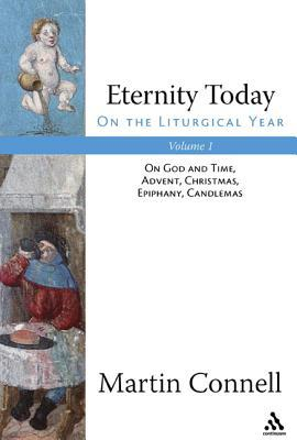 Eternity Today, Vol. 1: On the Liturgical Year: On God and Time, Advent, Christmas, Epiphany, Candlemas