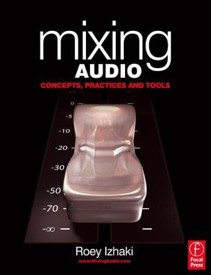 Mixing Audio by Roey Izhaki
