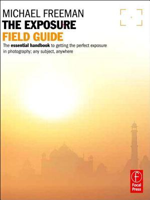 The Photographer's Exposure Field Guide by Michael Freeman