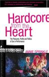 Hardcore from the Heart: The Pleasures, Profits and Politics of Sex in Performance