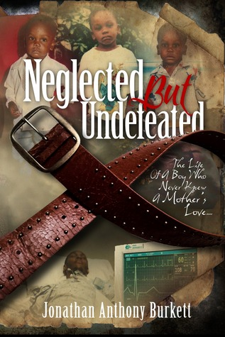 Neglected But Undefeated by Jonathan Anthony Burkett