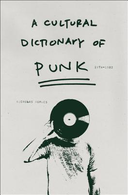 A Cultural Dictionary of Punk by Nicholas Rombes