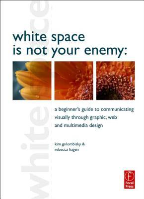 White Space Is Not Your Enemy by Kim Golombisky