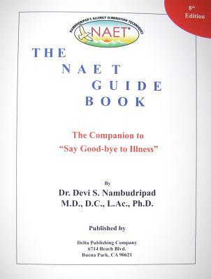 The NAET Guide Book: The Companion to Say Good-Bye to Illness