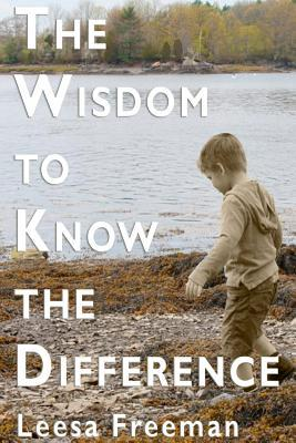 The Wisdom to Know the Difference by Leesa Freeman