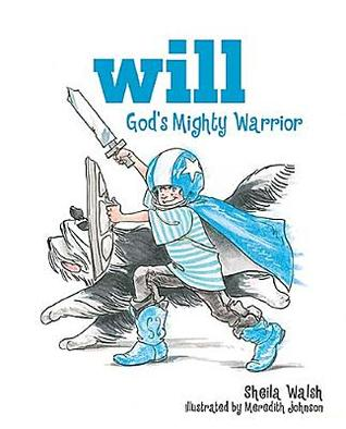 Will, God's Mighty Warrior by Sheila Walsh