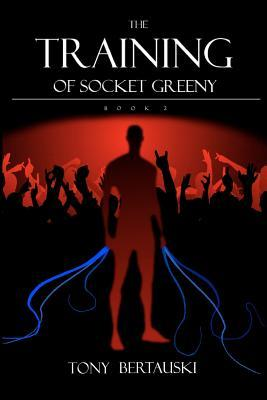 The Training of Socket Greeny by Tony Bertauski