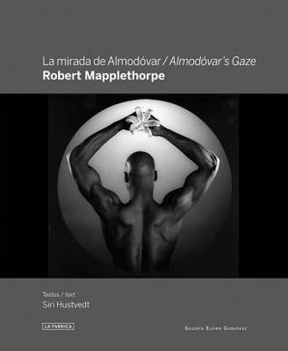 Robert Mapplethorpe: Almodovar's Gaze