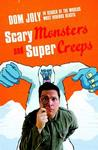 Scary Monsters and Super Creeps: In Search of the World's Scariest Monsters. by Dom Joly