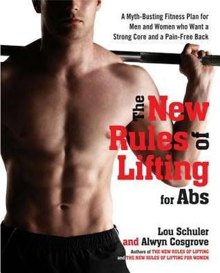 The New Rules of Lifting for ABS: A Myth-Busting Fitness Plan for Men and Women Who Want a Strong Core and a Pain-Free Back