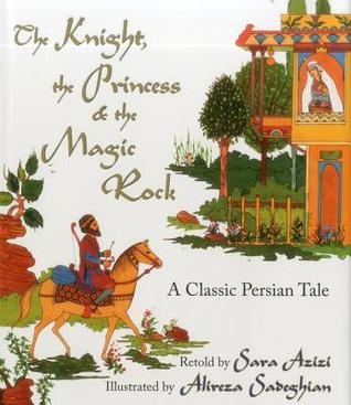 The Knight, the Princess & the Magic Rock by Sara Azizi