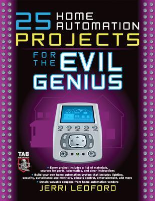 25 Home Automation Projects for the Evil Genius by Jerri L. Ledford