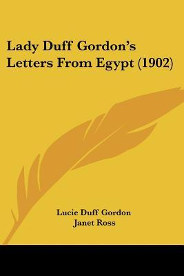 Lady Duff Gordon's Letters from Egypt by Duff Gordon Lucie Duff Gordon