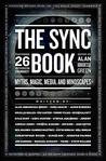 The Sync Book: Myths, Magic, Media, and Mindscapes: 26 Authors on Synchronicity