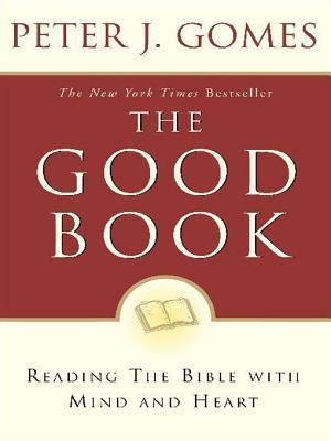 Good Book: Reading the Bible with Mind and Heart