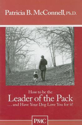 "How To Be The Leader Of The Pack...And Have Your Dog Love You For It. (""How To"" Booklets From Dog's Best Friend)"