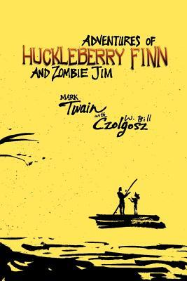 Adventures of Huckleberry Finn and Zombie Jim by W. Bill Czolgosz