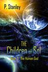 The Children of Sol Book 2 The Human God by P. Stanley