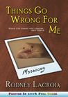 Things Go Wrong For Me by Rodney Lacroix