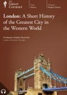 London: A Short History of the Greatest City in the Western World Part 1 of 2  (The Great Courses Transcript and Course Guidebook)
