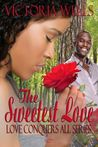 The Sweetest Love (Love Conquers All)