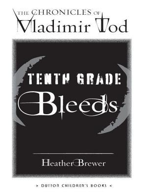 Tenth Grade Bleeds by Heather Brewer