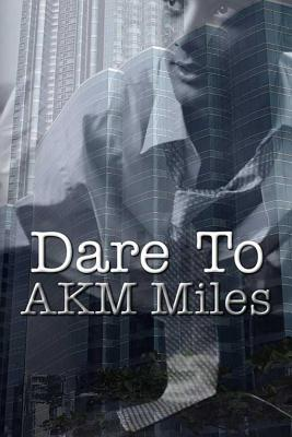 Dare To by A.K.M. Miles