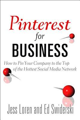 Pinterest for Business: How to Pin Your Company to the Top of the Hottest Social Media Network