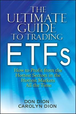 The Ultimate Guide to Trading Etfs: How to Profit from the Hottest Sectors in the Hottest Markets All the Time