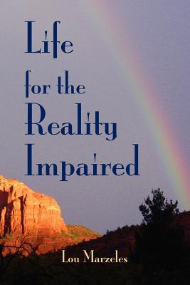 Life for the Reality Impaired: Letting Go of Illusion