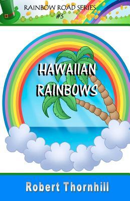 Hawaiian Rainbows by Robert Thornhill
