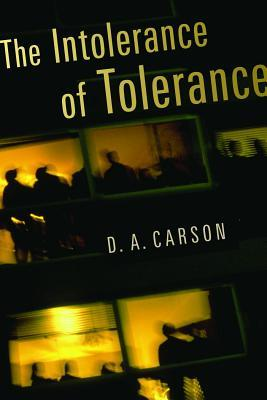 The Intolerance of Tolerance by D.A. Carson