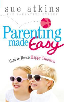 Parenting Made Easy: How to Raise Happy Children