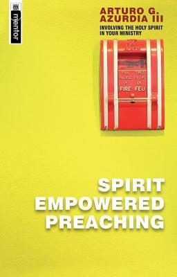 Spirit Empowered Preaching by Arturo G. Azurdia III