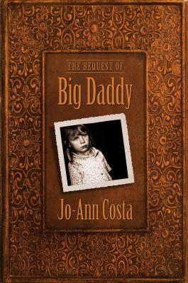 The Bequest of Big Daddy by Jo-Ann  Costa