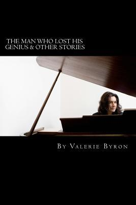 The Man Who Lost His Genius and Other Stories by Valerie Byron