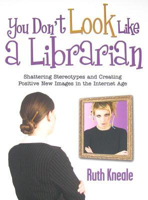 You Don't Look Like a Librarian by Ruth Kneale