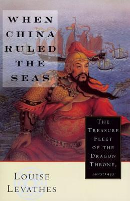 When China Ruled the Seas by Louise Levathes