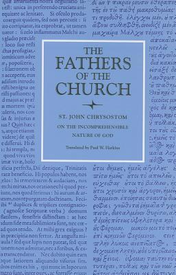 On the Incomprehensible Nature of God (The Fathers of the Church, 72)